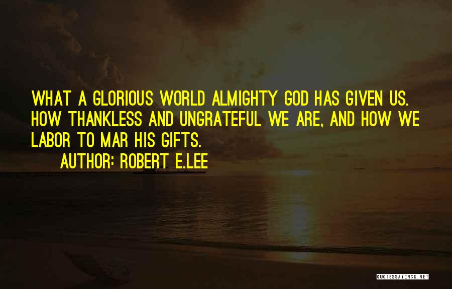 Thankless World Quotes By Robert E.Lee