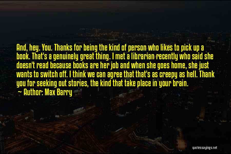 Thanks For Being Who You Are Quotes By Max Barry