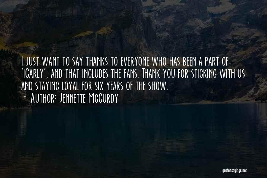 Thanks For Everyone Quotes By Jennette McCurdy
