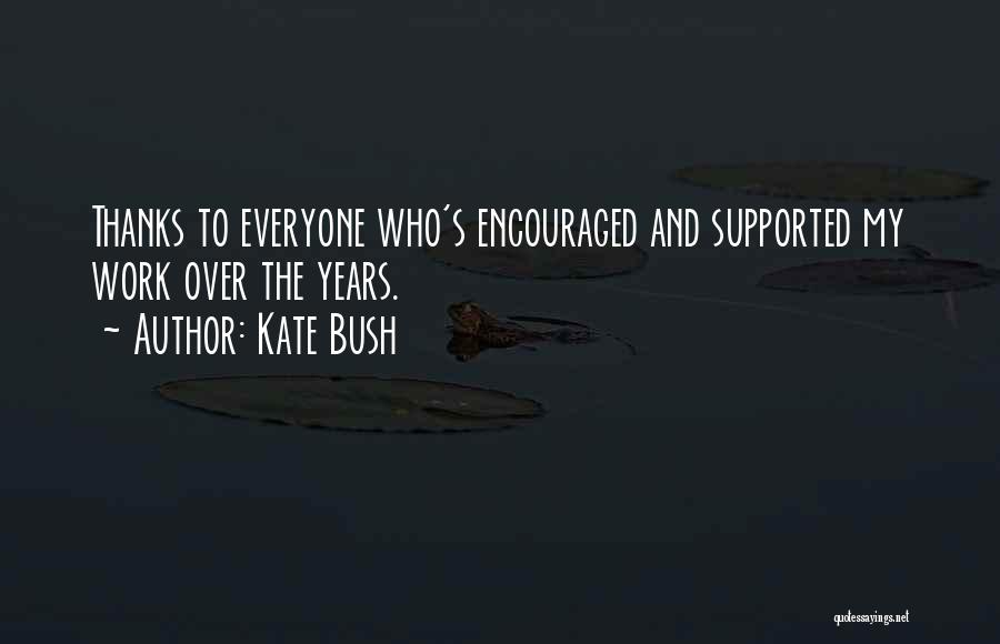 Thanks For Everyone Quotes By Kate Bush