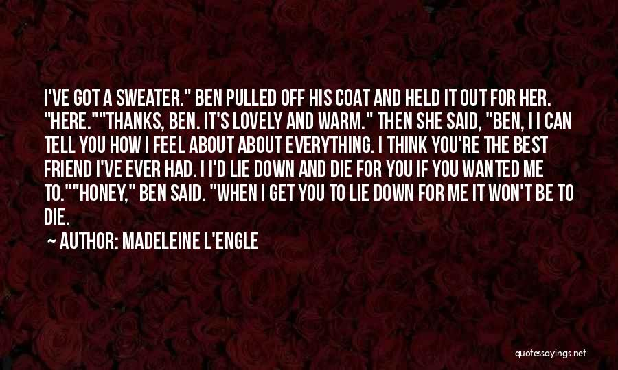 Thanks For Everything Best Friend Quotes By Madeleine L'Engle