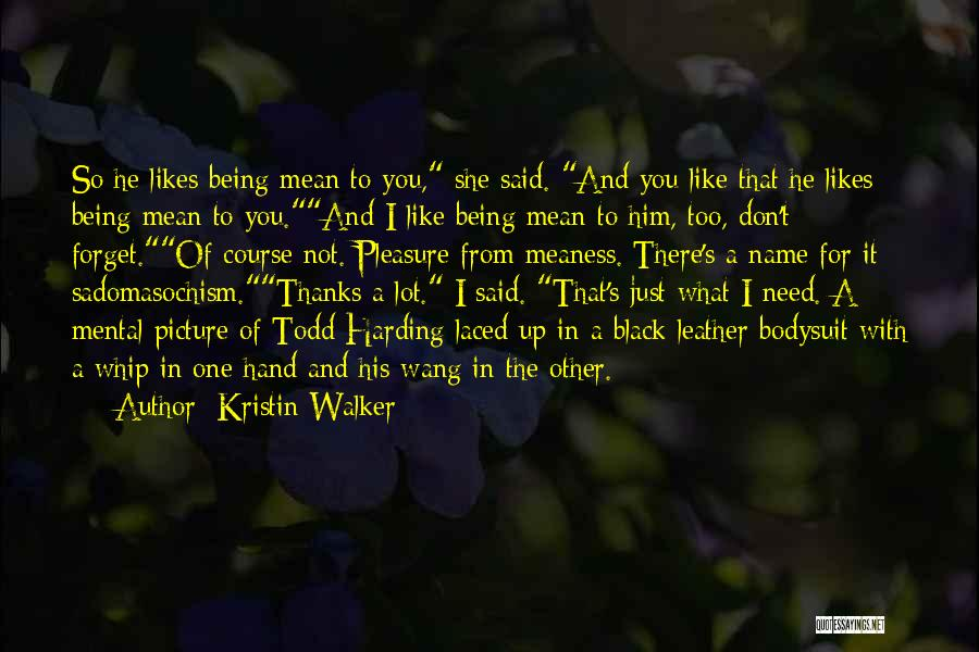 Thanks For Not Being There Quotes By Kristin Walker
