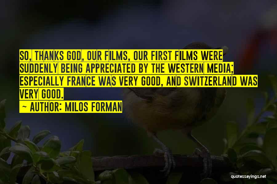 Thanks For Not Being There Quotes By Milos Forman