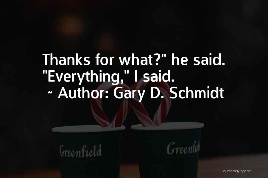 Thanks Quotes By Gary D. Schmidt