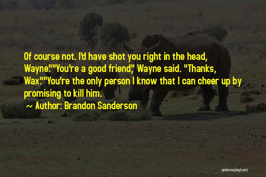 Thanks To You My Friend Quotes By Brandon Sanderson