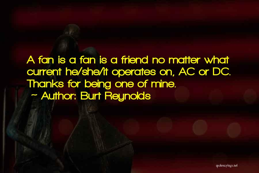 Thanks To You My Friend Quotes By Burt Reynolds