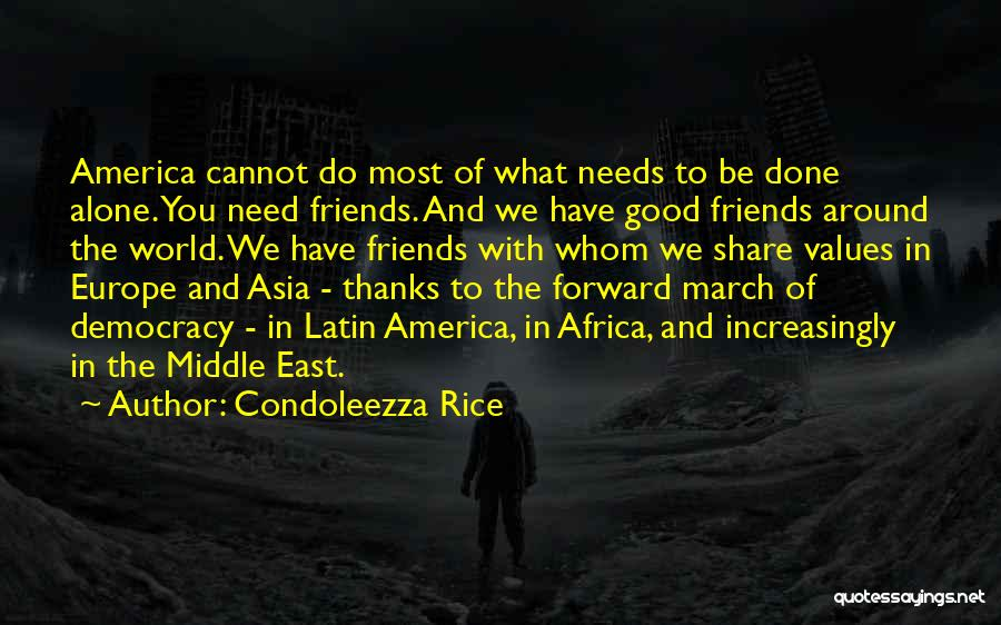 Thanks To You My Friend Quotes By Condoleezza Rice