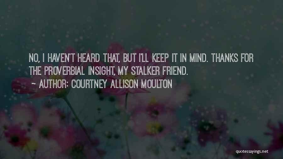 Thanks To You My Friend Quotes By Courtney Allison Moulton