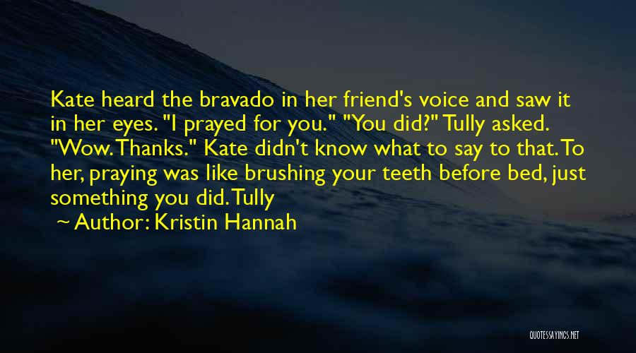 Thanks To You My Friend Quotes By Kristin Hannah