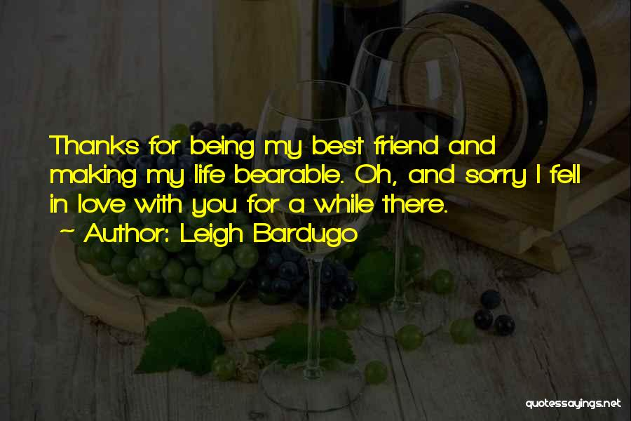 Thanks To You My Friend Quotes By Leigh Bardugo