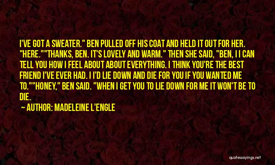 Thanks To You My Friend Quotes By Madeleine L'Engle