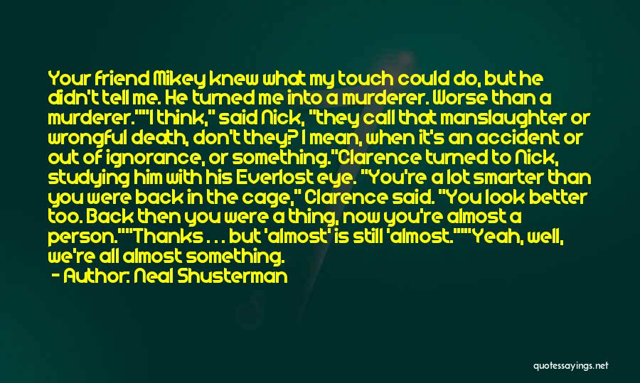 Thanks To You My Friend Quotes By Neal Shusterman
