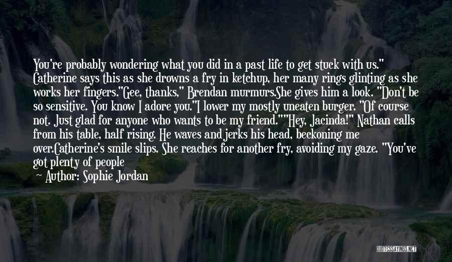 Thanks To You My Friend Quotes By Sophie Jordan