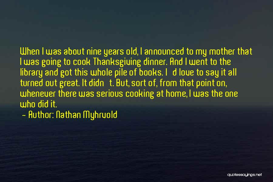 Thanksgiving And Love Quotes By Nathan Myhrvold