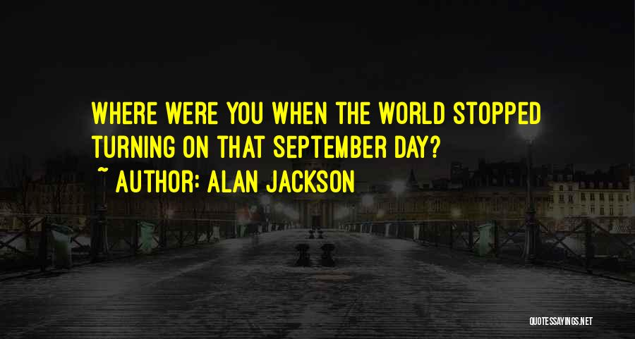 That Day Quotes By Alan Jackson