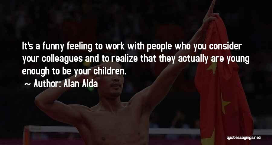 That Funny Feeling Quotes By Alan Alda