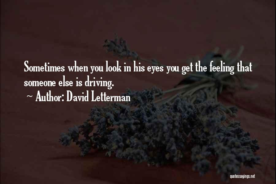 That Funny Feeling Quotes By David Letterman