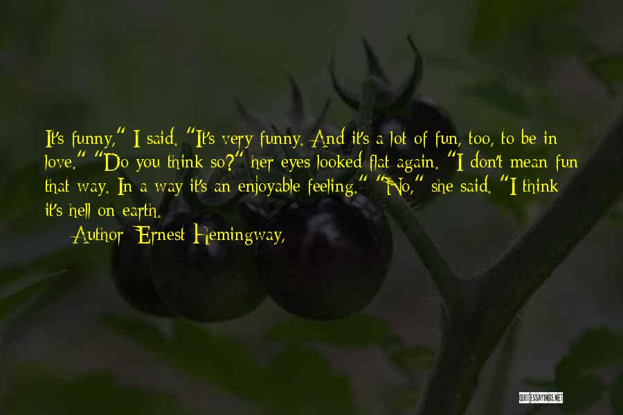 That Funny Feeling Quotes By Ernest Hemingway,