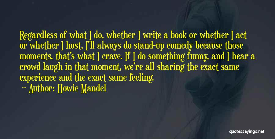 That Funny Feeling Quotes By Howie Mandel