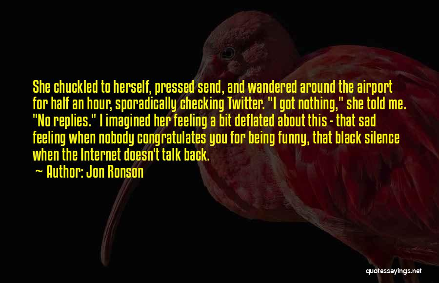 That Funny Feeling Quotes By Jon Ronson