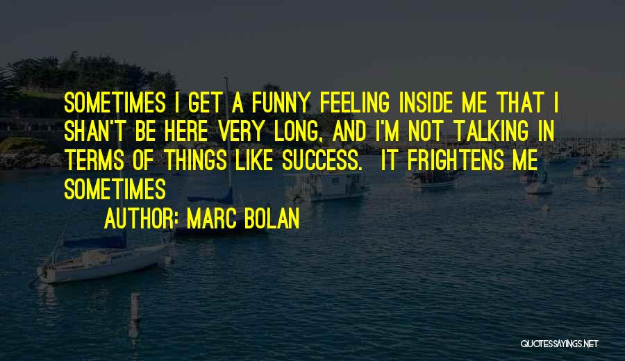 That Funny Feeling Quotes By Marc Bolan