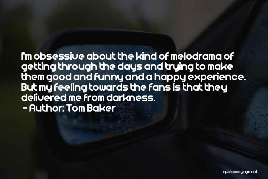 That Funny Feeling Quotes By Tom Baker