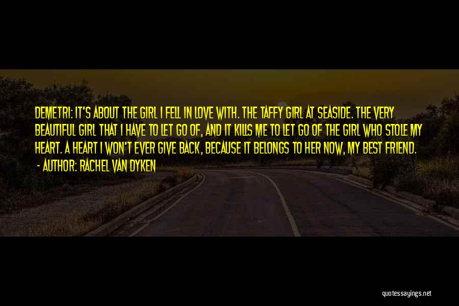That Girl's My Best Friend Quotes By Rachel Van Dyken