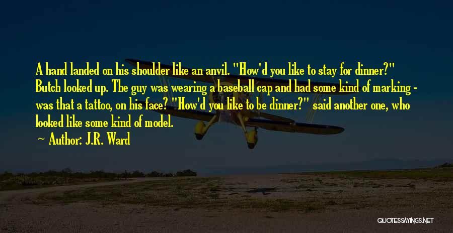 That Guy You Like Quotes By J.R. Ward
