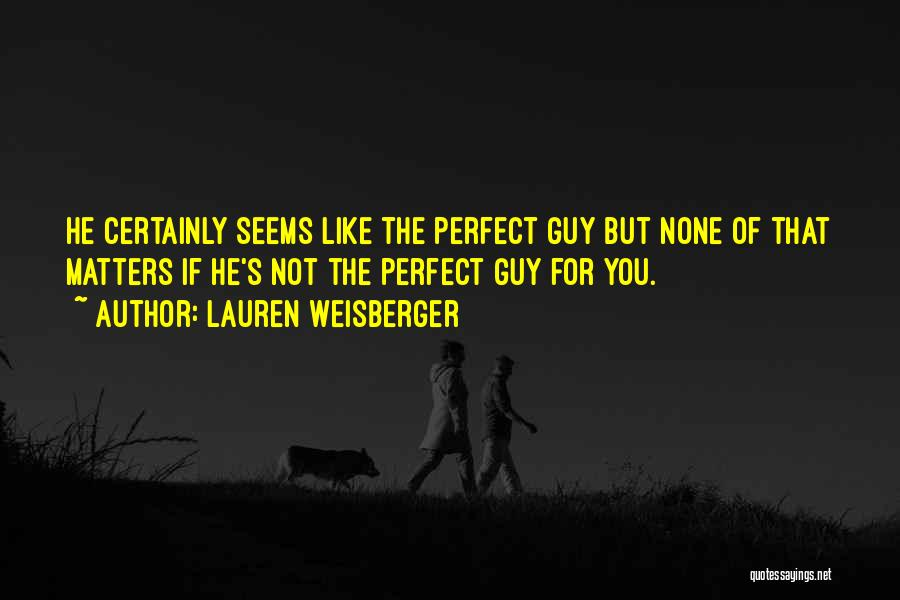 That Guy You Like Quotes By Lauren Weisberger