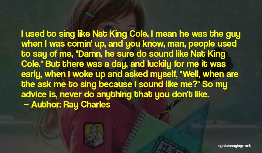 That Guy You Like Quotes By Ray Charles