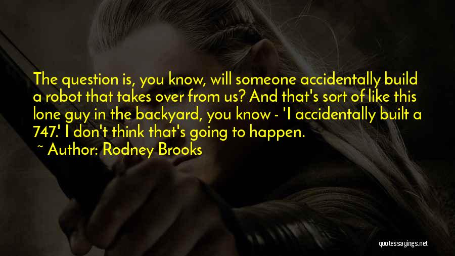 That Guy You Like Quotes By Rodney Brooks