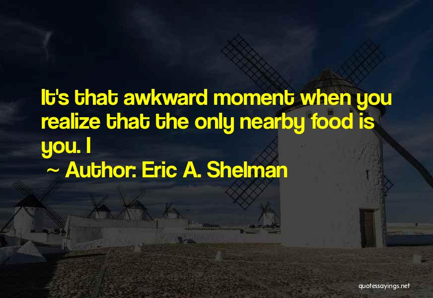 That Moment Quotes By Eric A. Shelman