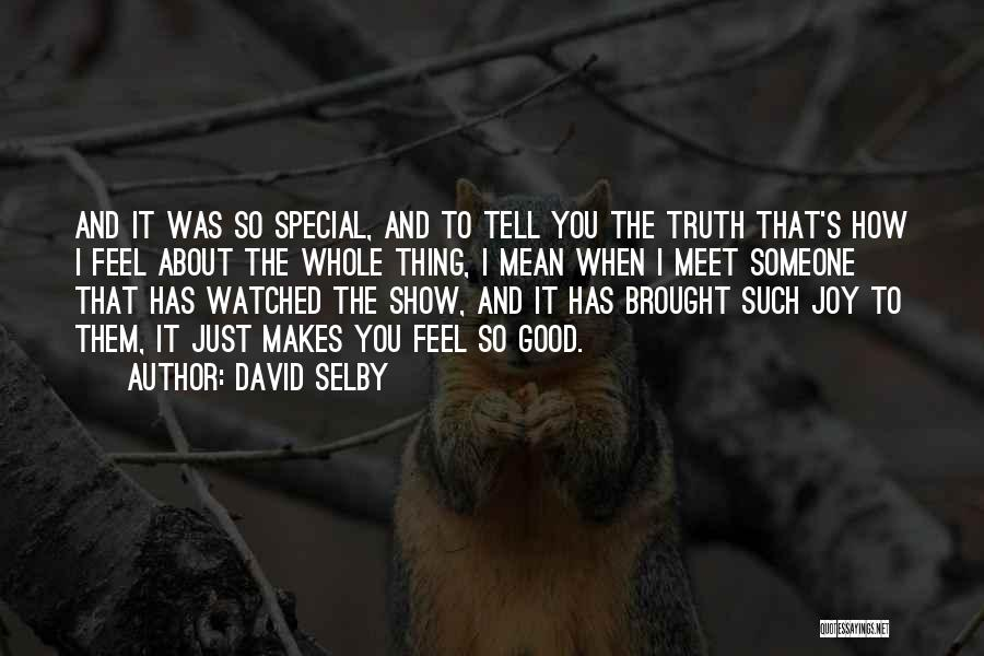 That Special Someone Makes You Feel Quotes By David Selby
