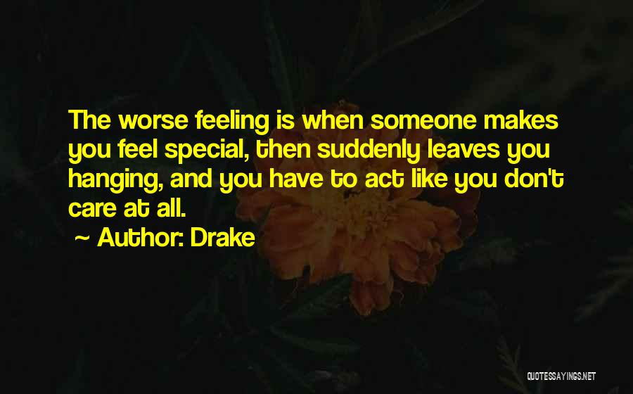 That Special Someone Makes You Feel Quotes By Drake