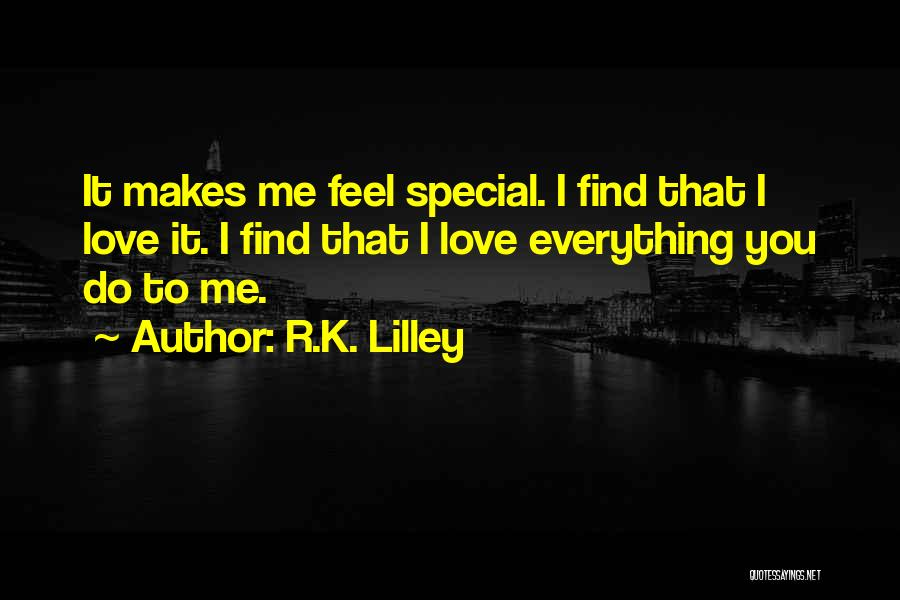 That Special Someone Makes You Feel Quotes By R.K. Lilley