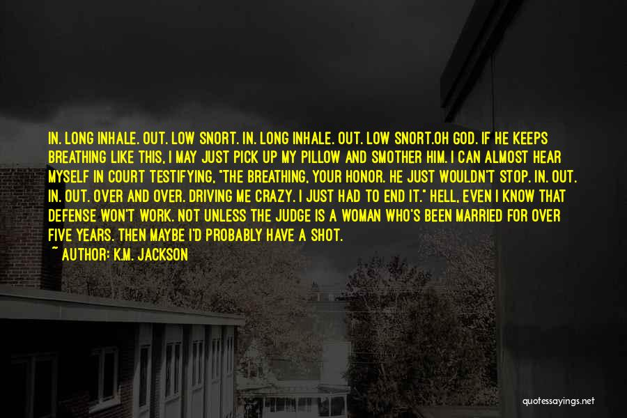 That's Just Me Quotes By K.M. Jackson