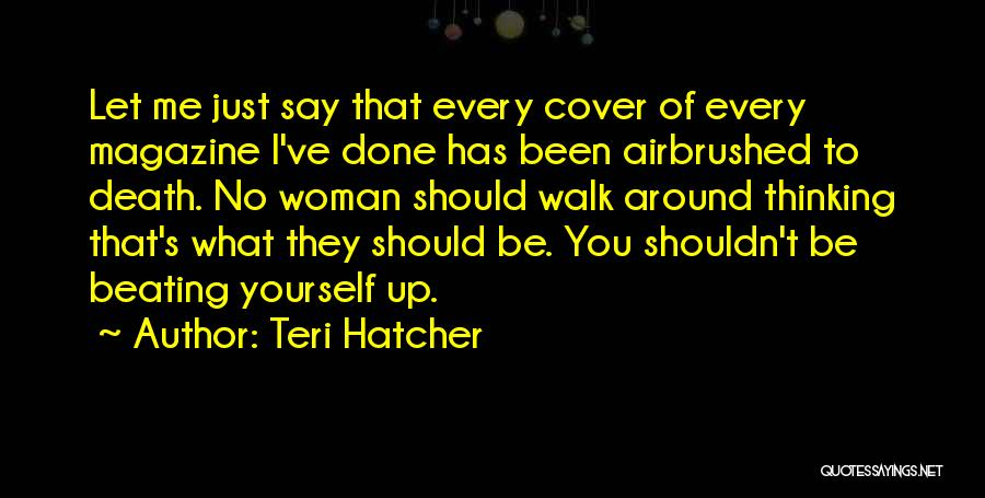 That's Just Me Quotes By Teri Hatcher