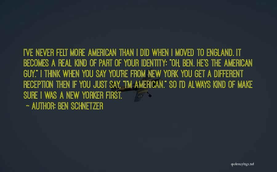 The American Identity Quotes By Ben Schnetzer