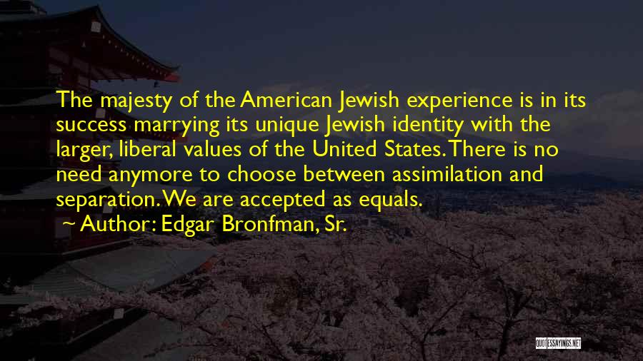 The American Identity Quotes By Edgar Bronfman, Sr.