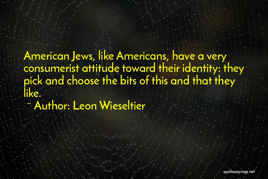 The American Identity Quotes By Leon Wieseltier