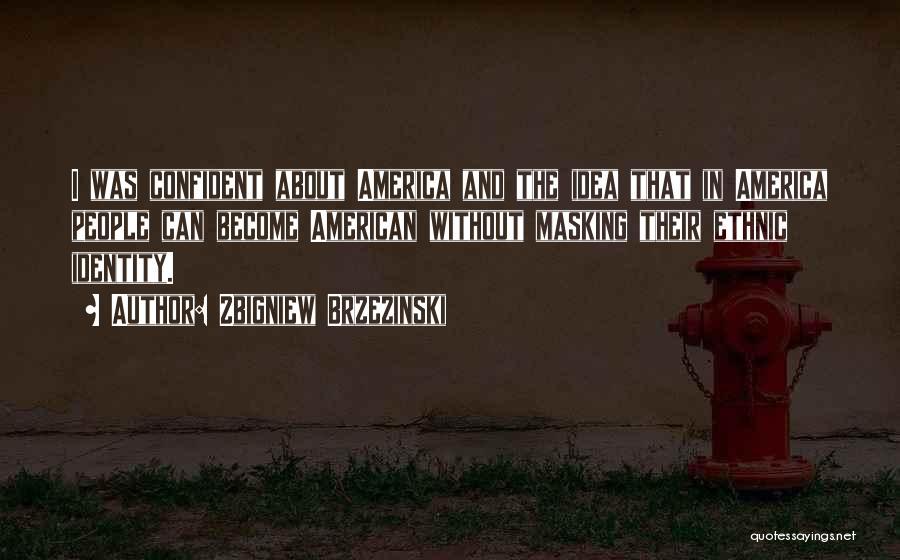 The American Identity Quotes By Zbigniew Brzezinski