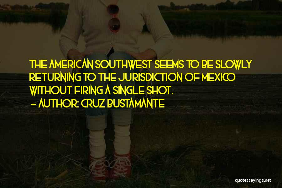 The American Southwest Quotes By Cruz Bustamante