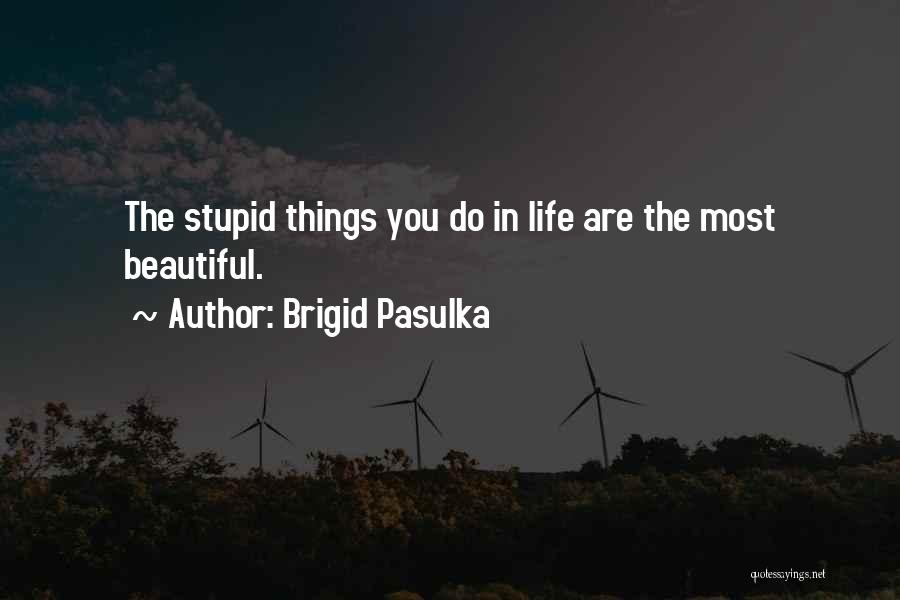 The Beautiful Things In Life Quotes By Brigid Pasulka