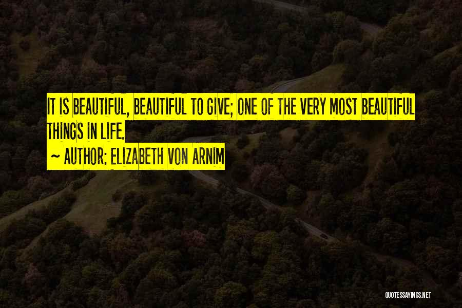 The Beautiful Things In Life Quotes By Elizabeth Von Arnim