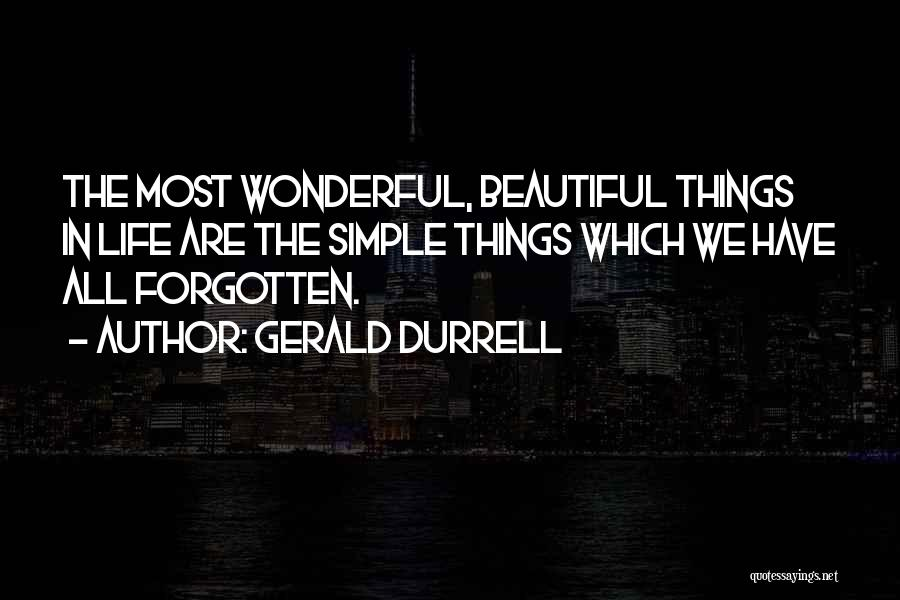 The Beautiful Things In Life Quotes By Gerald Durrell