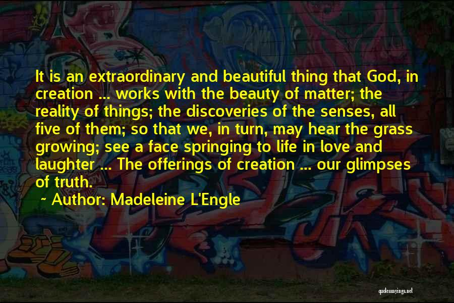 The Beautiful Things In Life Quotes By Madeleine L'Engle