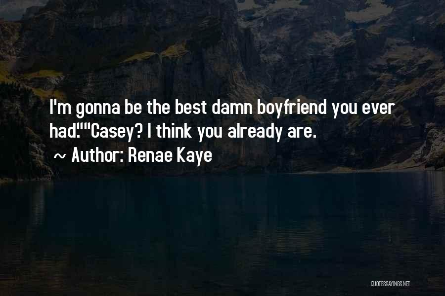 The Best Boyfriend Ever Quotes By Renae Kaye