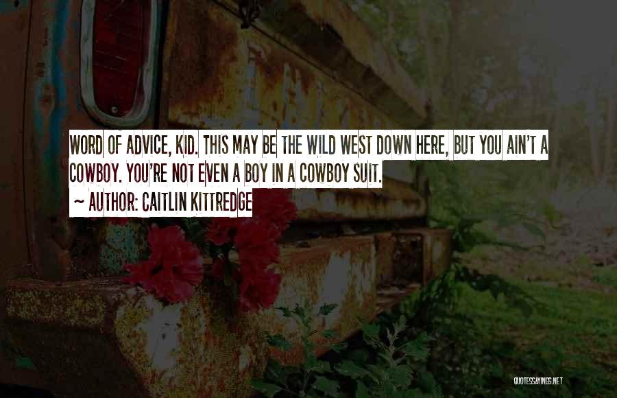 The Best Cowboy Quotes By Caitlin Kittredge