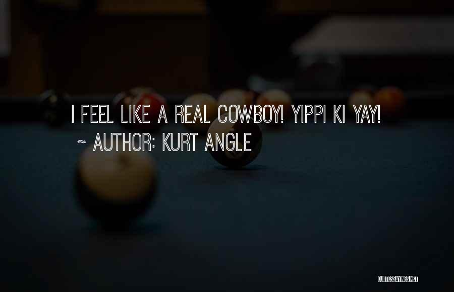 The Best Cowboy Quotes By Kurt Angle
