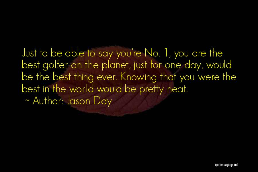 The Best Day Ever Quotes By Jason Day